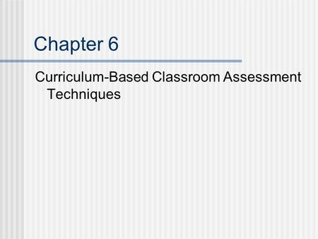 Chapter 6 Curriculum-Based Classroom Assessment Techniques.