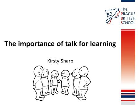 The importance of talk for learning Kirsty Sharp.