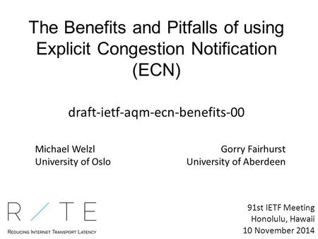 The Benefits and Pitfalls of using Explicit Congestion Notification (ECN) draft-ietf-aqm-ecn-benefits-00 91st IETF Meeting Honolulu, Hawaii 10 November.