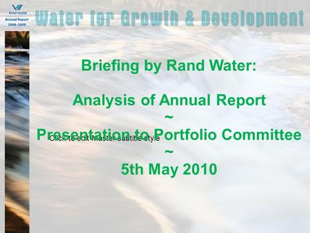 Click to edit Master subtitle style Briefing by Rand Water: Analysis of Annual Report ~ Presentation to Portfolio Committee ~ 5th May 2010.