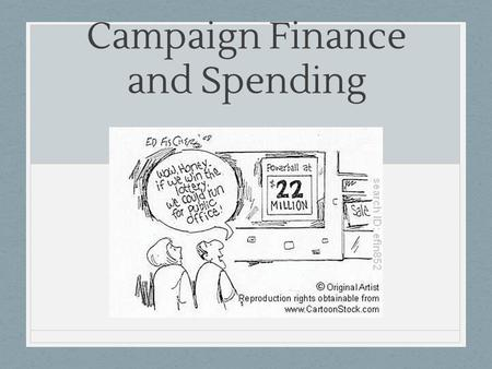Campaign Finance and Spending. What needs to be funded for a campaign? Campaigns include a variety of people Campaign manager Staff → Includes a hierarchy.