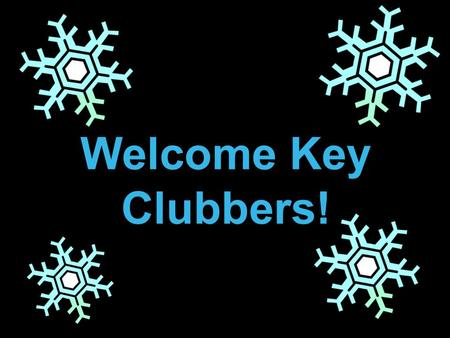 Welcome Key Clubbers!.