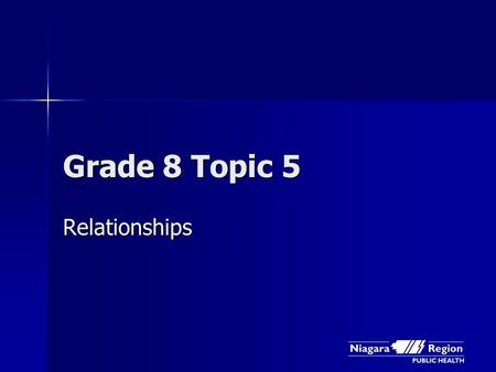 Grade 8 Topic 5 Relationships. How Healthy are Your Relationships?