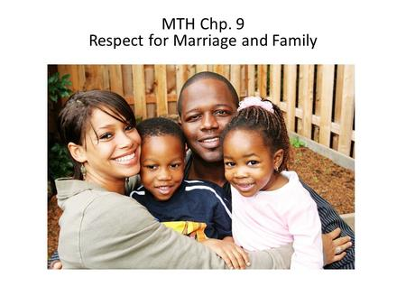 MTH Chp. 9 Respect for Marriage and Family. ▲ Quick review of the Immanent Trinity (1)The Trinity gives its own pattern to the family --Just as the Holy.