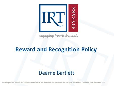 Reward and Recognition Policy Dearne Bartlett. Why implement a Reward and Recognition Policy?