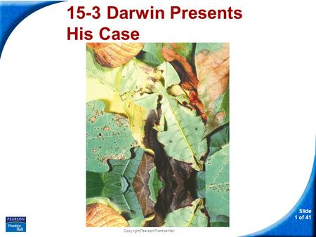 Slide 1 of 41 Copyright Pearson Prentice Hall 15-3 Darwin Presents His Case.
