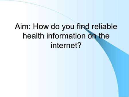 Aim: How do you find reliable health information on the internet?