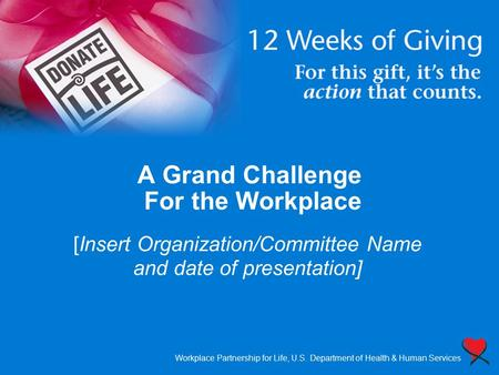 A Grand Challenge For the Workplace [Insert Organization/Committee Name and date of presentation] Workplace Partnership for Life, U.S. Department of Health.