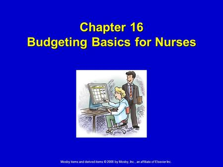 Mosby items and derived items © 2008 by Mosby, Inc., an affiliate of Elsevier Inc. Chapter 16 Budgeting Basics for Nurses.