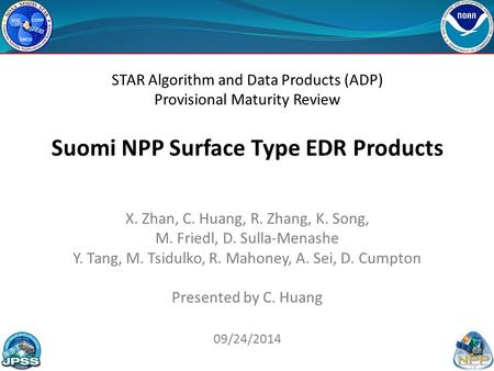 STAR Algorithm and Data Products (ADP) Provisional Maturity Review Suomi NPP Surface Type EDR Products X. Zhan, C. Huang, R. Zhang, K. Song, M. Friedl,