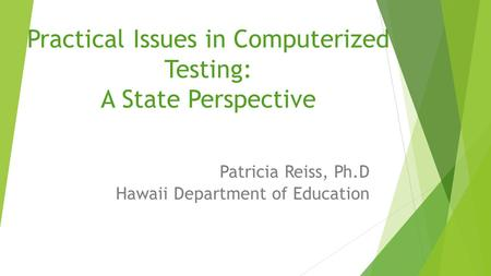 Practical Issues in Computerized Testing: A State Perspective Patricia Reiss, Ph.D Hawaii Department of Education.
