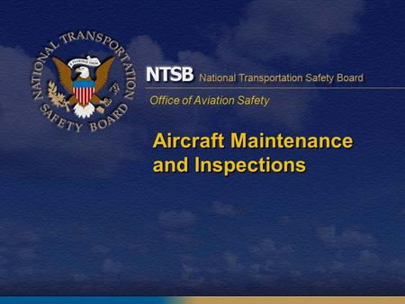 Office of Aviation Safety Aircraft Maintenance and Inspections.