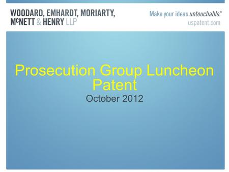 Prosecution Group Luncheon Patent October 2012. PTO News Backlog of applications continues to decrease –623,000 now, decreasing about 5,000/ month –Expected.