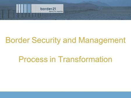 Border Security and Management Process in Transformation.