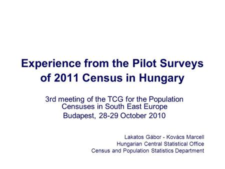 Experience from the Pilot Surveys of 2011 Census in Hungary Lakatos Gábor - Kovács Marcell Hungarian Central Statistical Office Census and Population Statistics.