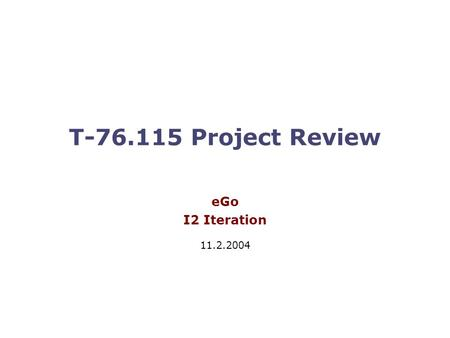 T-76.115 Project Review eGo I2 Iteration 11.2.2004.