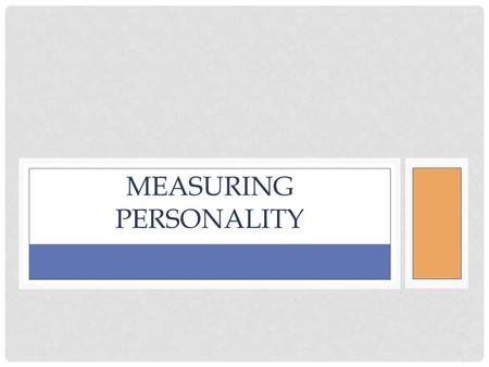 "MEASURING PERSONALITY. WHAT WILL I ""TAKE AWAY"" FROM THIS LESSON? Can we predict meaningful information from assessments of personality? Are personality."