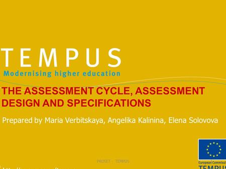 THE ASSESSMENT CYCLE, ASSESSMENT DESIGN AND SPECIFICATIONS PROSET - TEMPUS1 Prepared by Maria Verbitskaya, Angelika Kalinina, Elena Solovova.