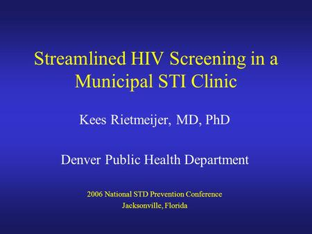 Opt-Out HIV Testing in the Denver STD Clinic Kees Rietmeijer, MD ...