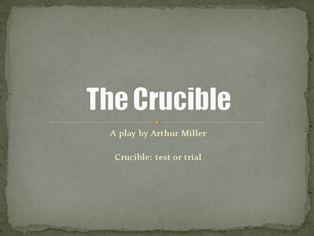 crucible events and their impact on The crucible is a 1953 play by american playwright arthur miller it is a  dramatized and partially  parris becomes concerned that the event will cause  him to be removed from his position as the town's reverend  he views the  proceedings as an opportunity to cement his power and influence, eagerly  convicting anyone.