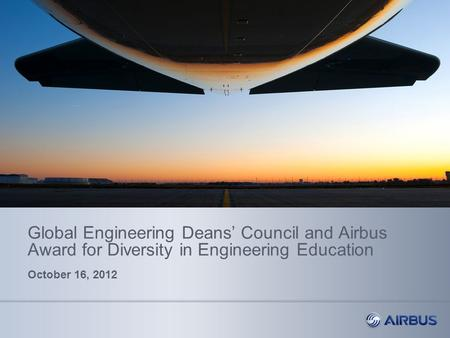 Global Engineering Deans' Council and Airbus Award for Diversity in Engineering Education October 16, 2012.