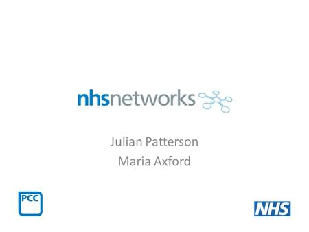 Julian Patterson Maria Axford. Who Julian Patterson (development, content) Maria Axford (network training and support) Primary Care Commissioning (PCC)