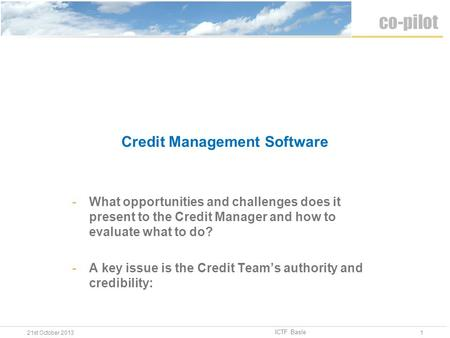 Credit Management Software -What opportunities and challenges does it present to the Credit Manager and how to evaluate what to do? -A key issue is the.
