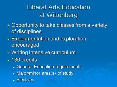 Liberal Arts Education at Wittenberg  Opportunity to take classes from a variety of disciplines  Experimentation and exploration encouraged  Writing.