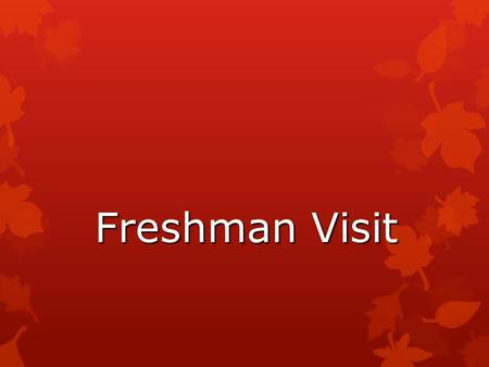 Freshman Visit. What we will cover…  My role in your education  High School Graduation Requirements  After High School:  4-year college (CSU/UC/private/out-of-state)