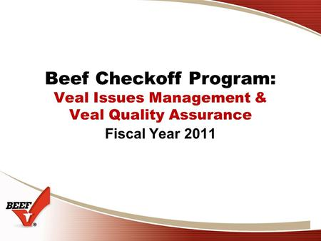 Beef Checkoff Program: Veal Issues Management & Veal Quality Assurance Fiscal Year 2011.