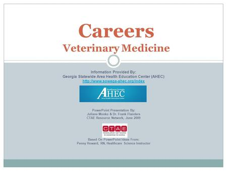 Careers Veterinary Medicine Information Provided By: Georgia Statewide Area Health Education Center (AHEC)  PowerPoint.