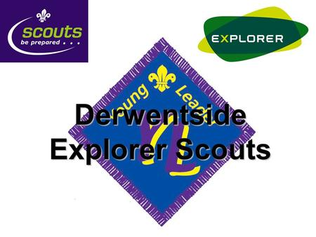 Derwentside Explorer Scouts. What are Young Leaders? Young Leaders are:- Aged 14 to 18Aged 14 to 18 Members of a District Explorer Scout UnitMembers of.