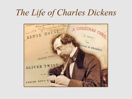 The Life of Charles Dickens. Early Life Charles Dickens was born February 7, 1812 in Portsmouth. He was the son of John and Elizabeth Dickens. Charles.