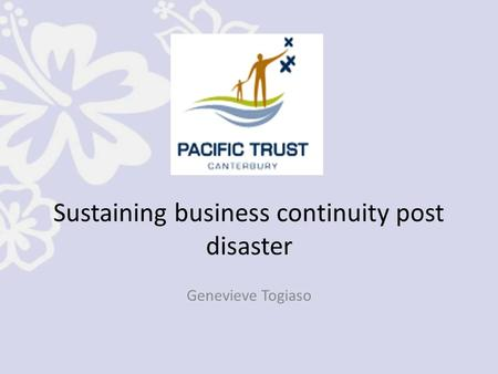 Sustaining business continuity post disaster Genevieve Togiaso.
