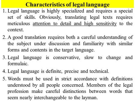 1.Legal language is highly specialized and requires a special set of skills. Obviously, translating legal texts requires meticulous attention to detail.