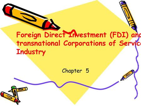 Chapter 5 Foreign Direct Investment (FDI) and transnational Corporations of Service Industry.