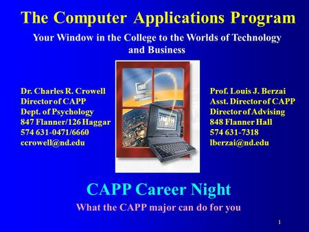 1 The Computer Applications Program Your Window in the College to the Worlds of Technology and Business CAPP Career Night What the CAPP major can do for.
