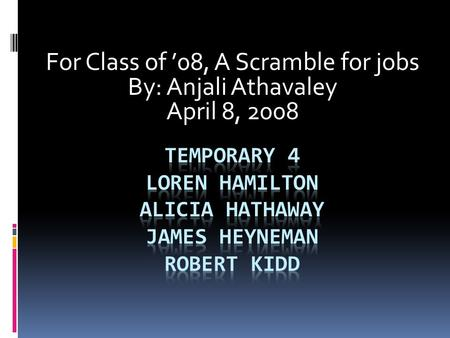For Class of '08, A Scramble for jobs By: Anjali Athavaley April 8, 2008.