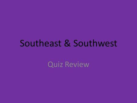 Southeast & Southwest Quiz Review. Virginia (Richmond)