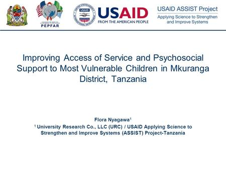 1 Improving Access of Service and Psychosocial Support to Most Vulnerable Children in Mkuranga District, Tanzania Flora Nyagawa 1 1 University Research.