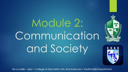 Module 2: Communication and Society De La Salle – Lipa College of Education Arts and Sciences Multimedia Department.