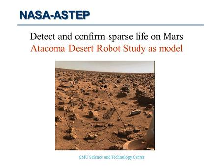 CMU Science and Technology Center NASA-ASTEP Detect and confirm sparse life on Mars Atacoma Desert Robot Study as model.