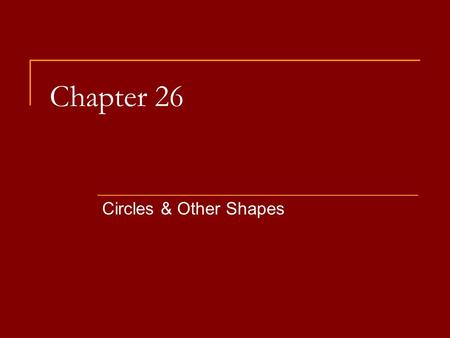 Chapter 26 Circles & Other Shapes. Circumference Remember circumference = distance around the outside of a circle C = π × d OR C = 2 × π × r.