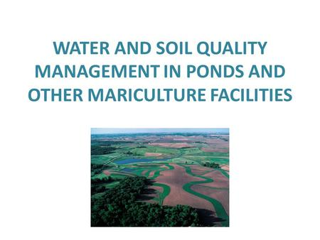 WATER AND SOIL QUALITY MANAGEMENT IN PONDS AND OTHER MARICULTURE FACILITIES.