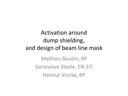 Activation around dump shielding, and design of beam line mask Mathieu Baudin, RP Genevieve Steele, EN-STI Helmut Vincke, RP.