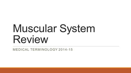 Muscular System Review MEDICAL TERMINOLOGY 2014-15.