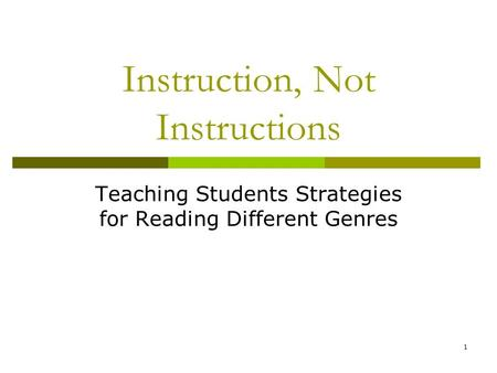 1 Instruction, Not Instructions Teaching Students Strategies for Reading Different Genres.