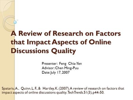 A Review of Research on Factors that Impact Aspects of Online Discussions Quality Spatariu, A., Quinn, L. F., & Hartley, K. (2007). A review of research.