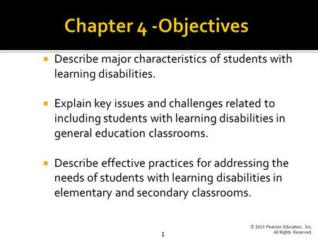 © 2010 Pearson Education, Inc. All Rights Reserved. 1  Describe major characteristics of students with learning disabilities.  Explain key issues and.