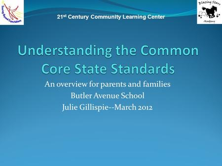 An overview for parents and families Butler Avenue School Julie Gillispie--March 2012 21 st Century Community Learning Center.
